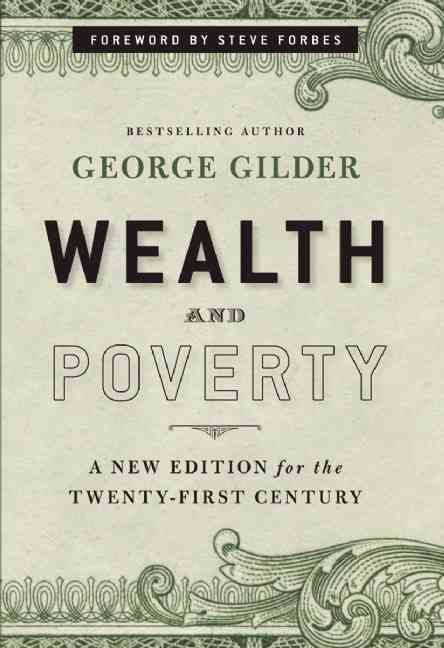 Wealth and Poverty By Gilder, George F./ Forbes, Steve (FRW)