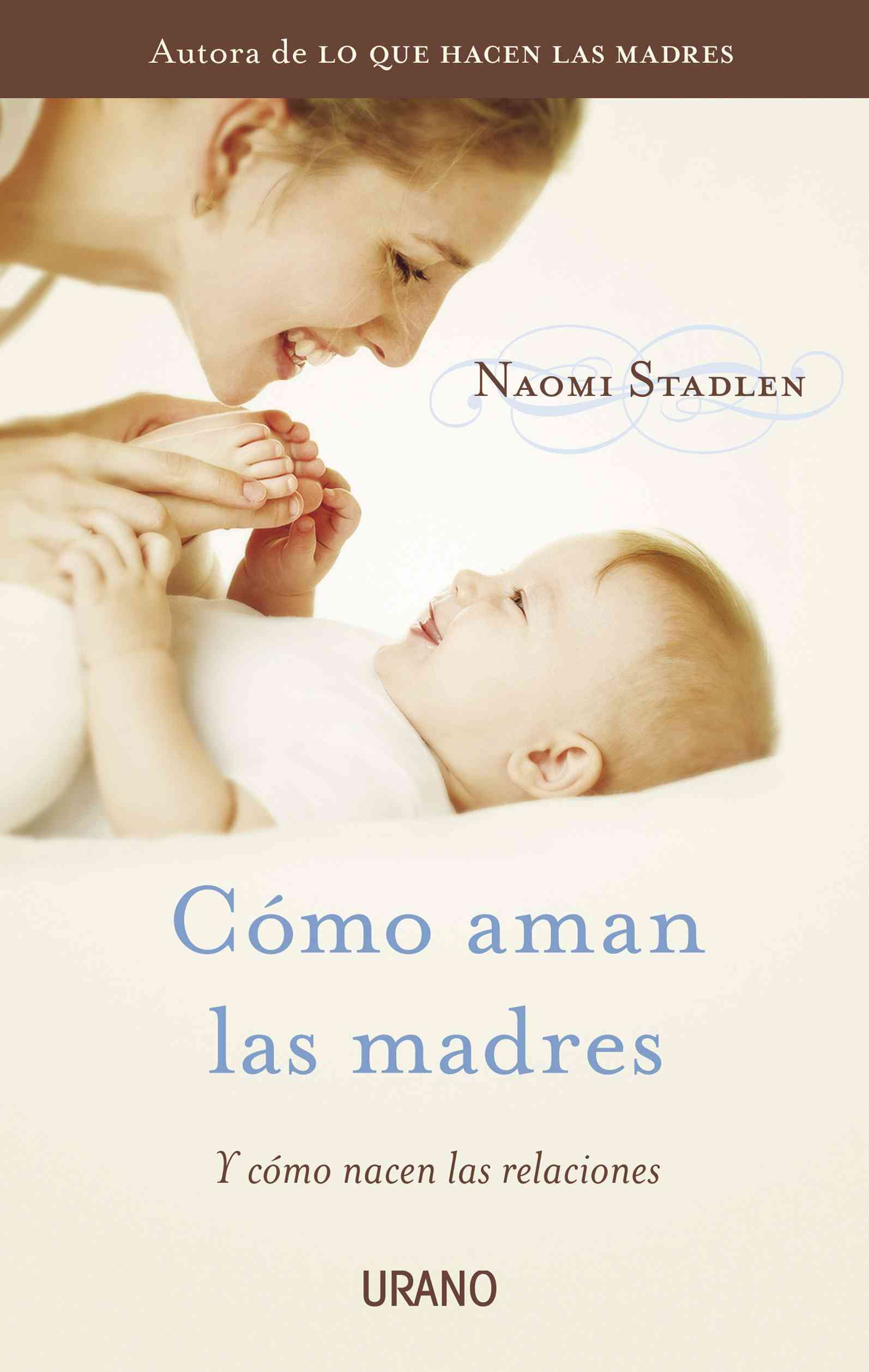 Como aman las madres / How Mothers Love By Stadlen, Naomi